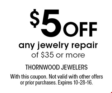 $5 OFF any jewelry repair of $35 or more. With this coupon. Not valid with other offers or prior purchases. Expires 10-28-16.