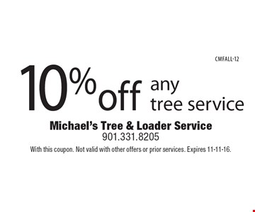 10% off any tree service. With this coupon. Not valid with other offers or prior services. Expires 11-11-16.