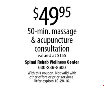$49.95 50-min. massage & acupuncture consultation. Valued at $155. With this coupon. Not valid with other offers or prior services. Offer expires 10-28-16.