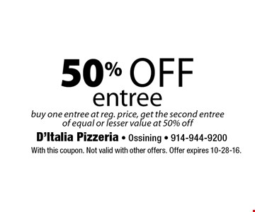 50% off entree. Buy one entree at reg. price, get the second entreeof equal or lesser value at 50% off. With this coupon. Not valid with other offers. Offer expires 10-28-16.