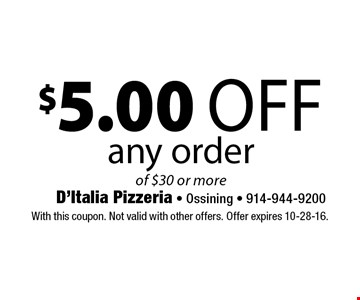 $5.00 off any order of $30 or more. With this coupon. Not valid with other offers. Offer expires 10-28-16.