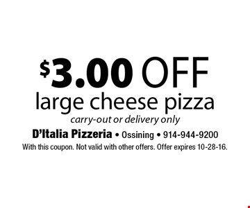 $3.00 off large cheese pizza, carry-out or delivery only. With this coupon. Not valid with other offers. Offer expires 10-28-16.