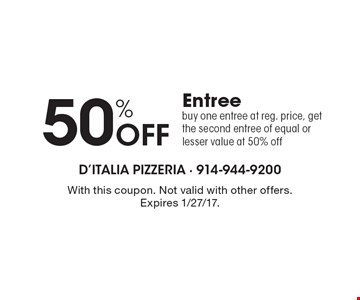 50% Off Entree. Buy one entree at reg. price, get the second entree of equal or lesser value at 50% off. With this coupon. Not valid with other offers. Expires 1/27/17.