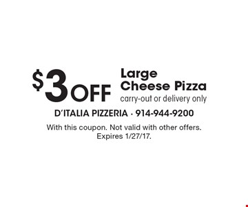 $3 Off Large Cheese Pizza carry-out or delivery only. With this coupon. Not valid with other offers. Expires 1/27/17.