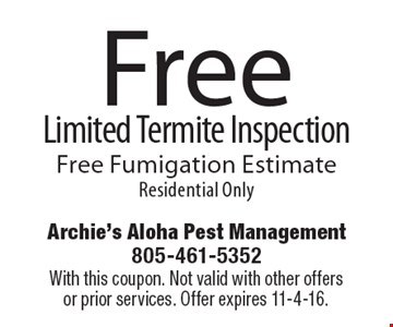 Free Limited Termite Inspection. Free Fumigation Estimate Residential Only. With this coupon. Not valid with other offers or prior services. Offer expires 11-4-16.