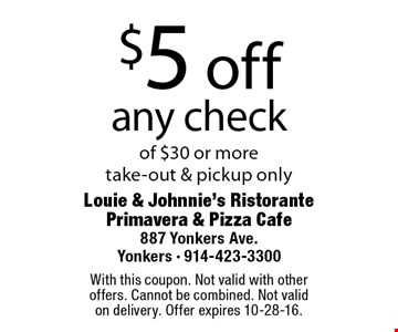 $5 off any check of $30 or more take-out & pickup only. With this coupon. Not valid with other offers. Cannot be combined. Not valid on delivery. Offer expires 10-28-16.