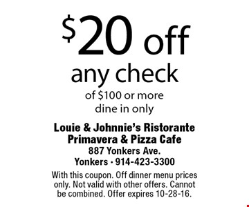 $20 off any check of $100 or more dine in only. With this coupon. Off dinner menu prices only. Not valid with other offers. Cannot be combined. Offer expires 10-28-16.