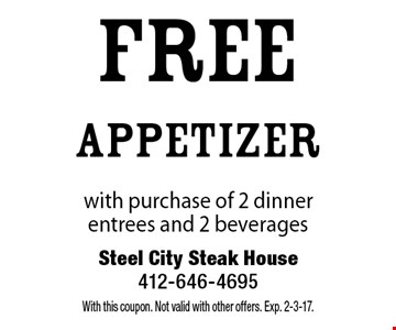 Free appetizer with purchase of 2 dinner entrees and 2 beverages. With this coupon. Not valid with other offers. Exp. 2-3-17.