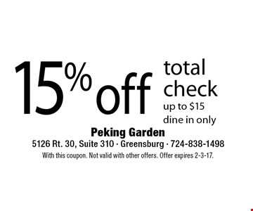 15% off total check up to $15. dine in only. With this coupon. Not valid with other offers. Offer expires 2-3-17.