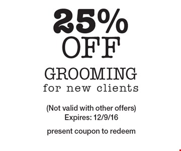 25% off Grooming for new clients. (Not valid with other offers) Expires: 12/9/16. Present coupon to redeem