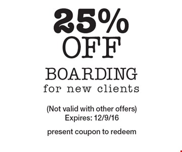 25% off Boarding for new clients. (Not valid with other offers) Expires: 12/9/16. Present coupon to redeem