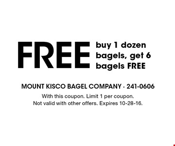 Free buy 1 dozen bagels, get 6 bagels FREE. With this coupon. Limit 1 per coupon. Not valid with other offers. Expires 10-28-16.