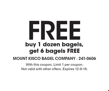 Free buy 1 dozen bagels, get 6 bagels free. With this coupon. Limit 1 per coupon. Not valid with other offers. Expires 12-9-16.
