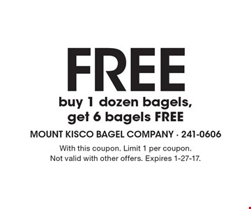 Free buy 1 dozen bagels, get 6 bagels FREE. With this coupon. Limit 1 per coupon. Not valid with other offers. Expires 1-27-17.