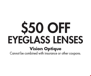 $50 OFF eyeglass lenses. Cannot be combined with insurance or other coupons.