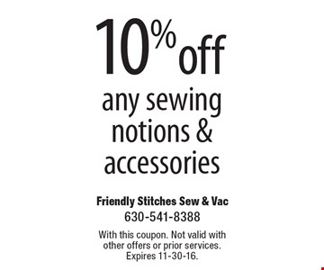 10% off any sewing notions & accessories. With this coupon. Not valid with other offers or prior services. Expires 11-30-16.