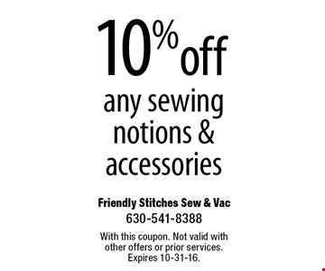 10% off any sewing notions & accessories. With this coupon. Not valid with other offers or prior services. Expires 10-31-16.