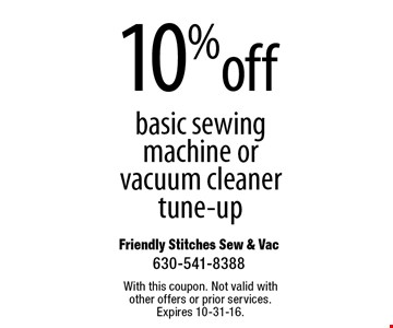 10% off basic sewing machine or vacuum cleaner tune-up. With this coupon. Not valid with other offers or prior services. Expires 10-31-16.