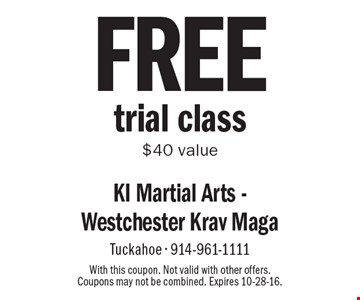 free trial class. $40 value. With this coupon. Not valid with other offers. Coupons may not be combined. Expires 10-28-16.