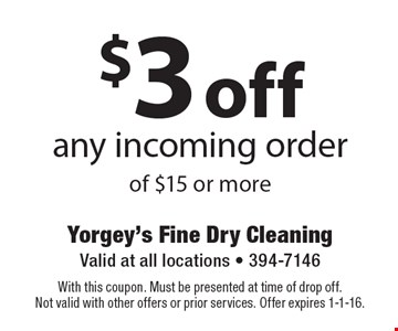 $3 off any incoming order of $15 or more. With this coupon. Must be presented at time of drop off. Not valid with other offers or prior services. Offer expires 1-1-16.