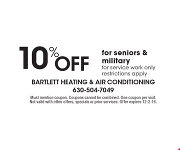 10% Off for seniors & military. For service work only. Restrictions apply. Must mention coupon. Coupons cannot be combined. One coupon per visit. Not valid with other offers, specials or prior services. Offer expires 12-2-16.