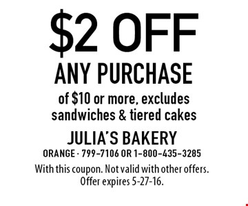 $2 off Any PURCHASE of $10 or more, excludes sandwiches & tiered cakes. With this coupon. Not valid with other offers.Offer expires 5-27-16.