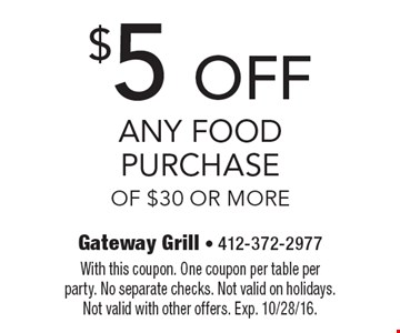 $5 OFF Any Food Purchase Of $30 Or More. With this coupon. One coupon per table per party. No separate checks. Not valid on holidays. Not valid with other offers. Exp. 10/28/16.