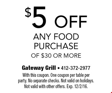 $5 OFF Any Food Purchase Of $30 Or More. With this coupon. One coupon per table per party. No separate checks. Not valid on holidays. Not valid with other offers. Exp. 12/2/16.