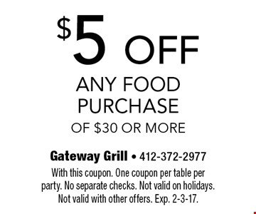 $5 OFF Any Food Purchase Of $30 Or More. With this coupon. One coupon per table per party. No separate checks. Not valid on holidays.Not valid with other offers. Exp. 2-3-17.