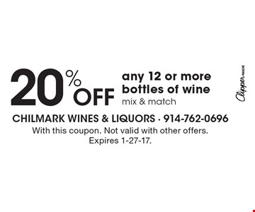 20% off any 12 or more bottles of wine. Mix & match. With this coupon. Not valid with other offers. Expires 1-27-17.