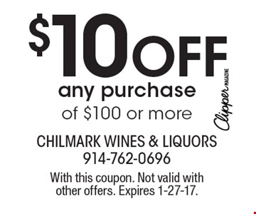 $10 off any purchase of $100 or more. With this coupon. Not valid with other offers. Expires 1-27-17.