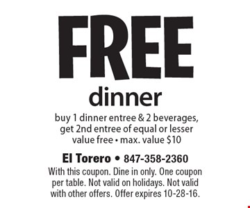 fREE dinner buy 1 dinner entree & 2 beverages, get 2nd entree of equal or lesser value free - max. value $10. With this coupon. Dine in only. One coupon per table. Not valid on holidays. Not valid with other offers. Offer expires 10-28-16.