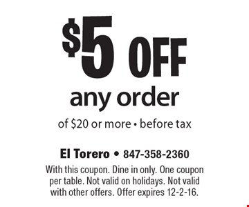 $5 off any order of $20 or more - before tax. With this coupon. Dine in only. One coupon per table. Not valid on holidays. Not valid with other offers. Offer expires 12-2-16.