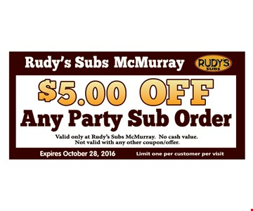 $5.00 Off Any Party Sub Order valid only at Rudy's subs McMurry.