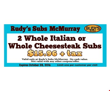 2 Whole Italian or Whole Cheese steak Subs $15.96 + taxvalid only at Rub's Subs McMurry.