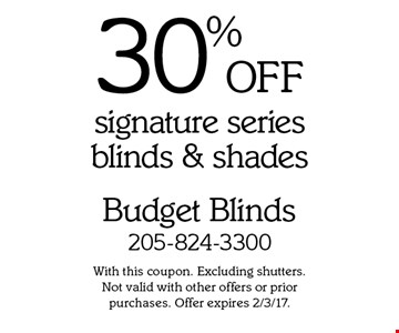 30% OFF signature series blinds & shades. With this coupon. Excluding shutters. Not valid with other offers or prior purchases. Offer expires 2/3/17.