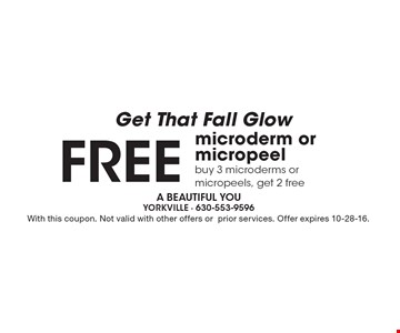 Get That Fall Glow Free microderm or micropeel. Buy 3 microderms or micropeels, get 2 free. With this coupon. Not valid with other offers orprior services. Offer expires 10-28-16.