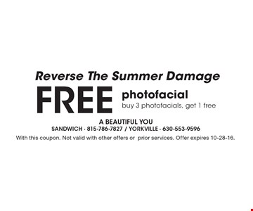 Reverse The Summer Damage. Free photofacial. Buy 3 photofacials, get 1 free. With this coupon. Not valid with other offers or prior services. Offer expires 10-28-16.