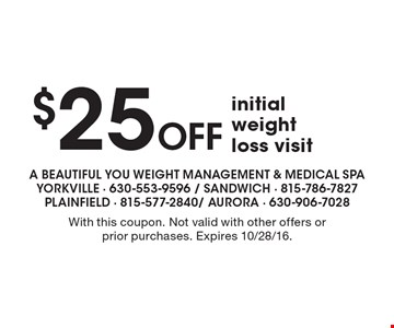 $25 Off initial weight loss visit. With this coupon. Not valid with other offers or prior purchases. Expires 10/28/16.
