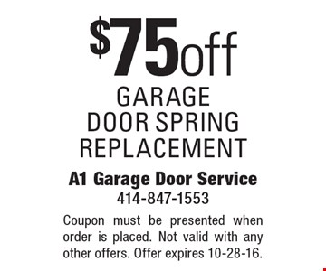 $75 off garage door spring replacement. Coupon must be presented when order is placed. Not valid with any other offers. Offer expires 10-28-16.