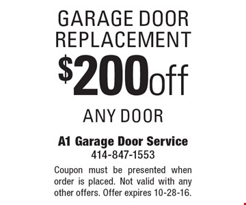 Garage door replacement, $200 off any door. Coupon must be presented when order is placed. Not valid with any other offers. Offer expires 10-28-16.