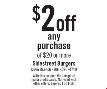 $2 off any purchase of $20 or more. With this coupon. We accept all major credit cards. Not valid with other offers. Expires 11-11-16.