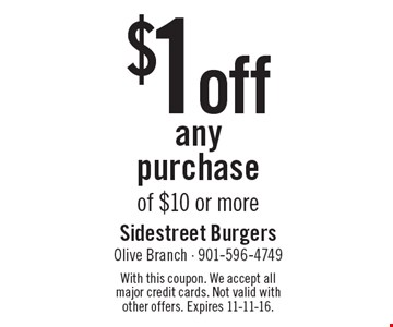 $1 off any purchase of $10 or more. With this coupon. We accept all major credit cards. Not valid with other offers. Expires 11-11-16.