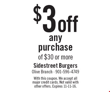 $3 off any purchase of $30 or more. With this coupon. We accept all major credit cards. Not valid with other offers. Expires 11-11-16.