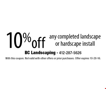 10%off any completed landscape or hardscape install. With this coupon. Not valid with other offers or prior purchases. Offer expires 10-28-16.
