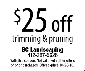 $25 off trimming & pruning. With this coupon. Not valid with other offers or prior purchases. Offer expires 10-28-16.