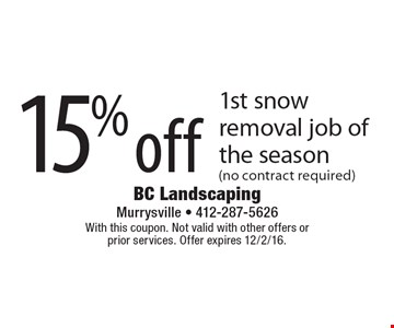 15% off 1st snow removal job of the season (no contract required). With this coupon. Not valid with other offers or prior services. Offer expires 12/2/16.