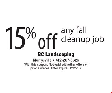15% off any fall cleanup job. With this coupon. Not valid with other offers or prior services. Offer expires 12/2/16.