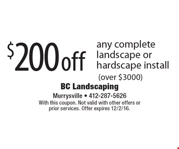 $200 off any complete landscape or hardscape install (over $3000). With this coupon. Not valid with other offers or prior services. Offer expires 12/2/16.
