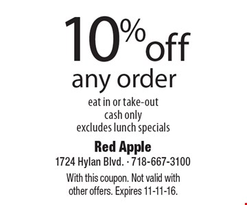 10% off any order. Eat in or take-out. Cash only. Excludes lunch specials. With this coupon. Not valid with other offers. Expires 11-11-16.